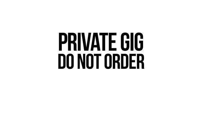 private gig, do not order