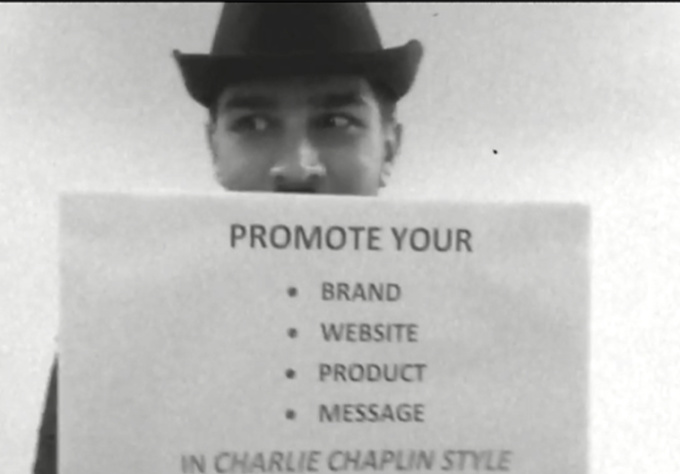 be Charlie Chaplin and promote your brand, product, website in a funny, serious way to boost your brand image