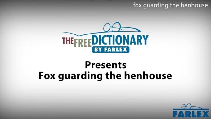 The Free Dictionary - The fox guarding the henhouse