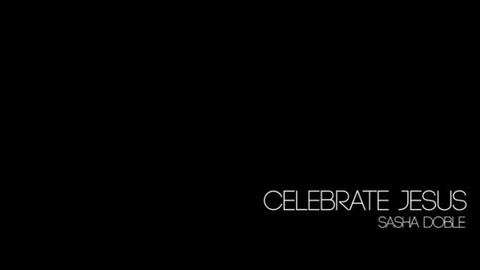 Celebrate_Jesus__Sasha_Doble