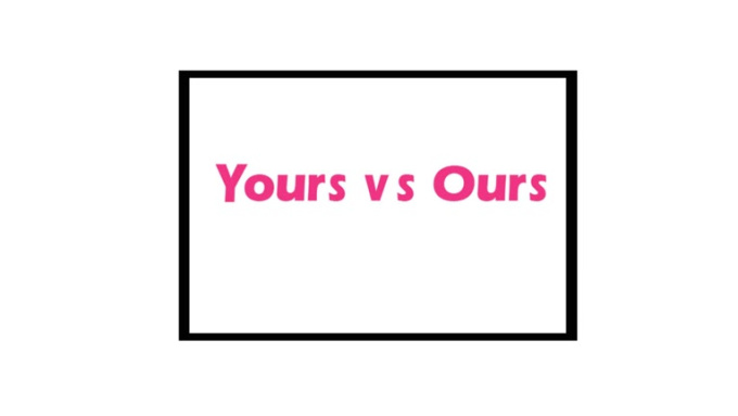 Yours vs Ours