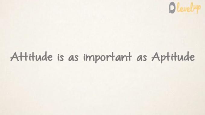 Attitude is as imp as apptitude