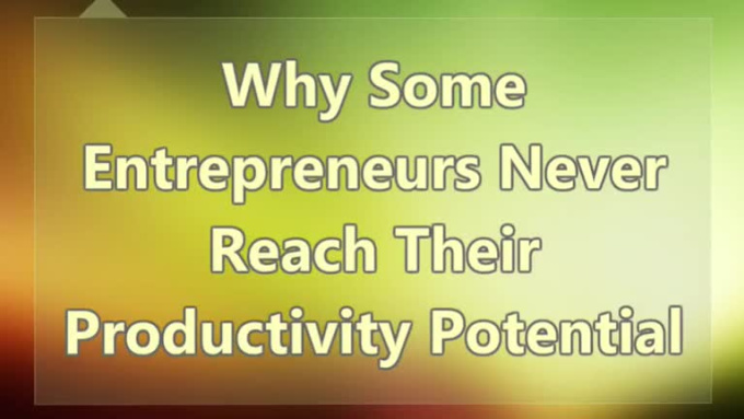 Why-Some-Entrepreneurs-Never-Reach-Their-Productivity-Potential