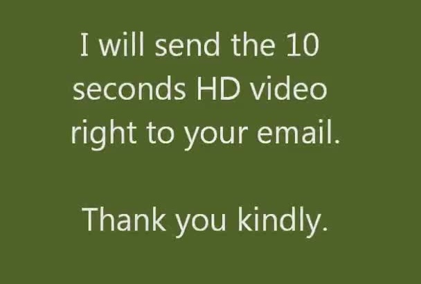make a 10sec HD video hitting a golf ball with a short message that you send me