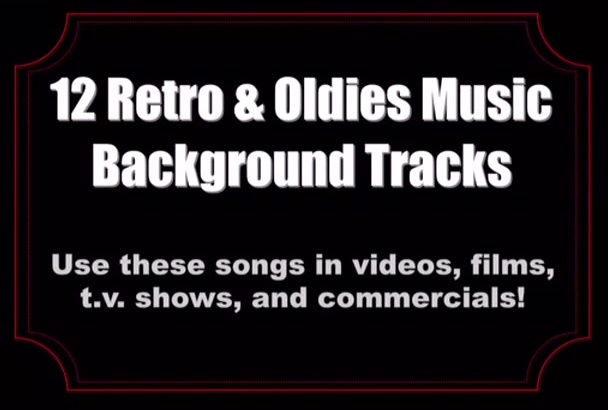 give you 12 retro and oldies background songs for videos