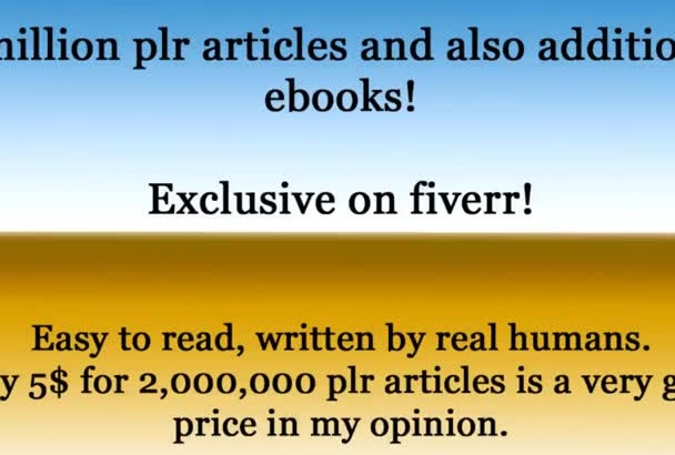 give you 2 million plr articles, additional ebooks