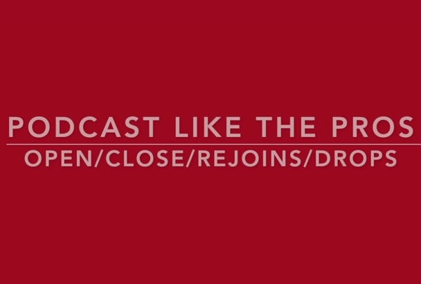 create Podcast  Open, Close, Drops, Rejoins Pro Quality 24Hr
