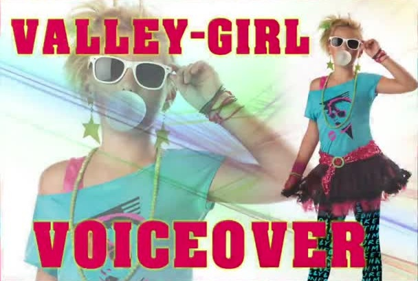 record a teen female valley girl voiceover voice