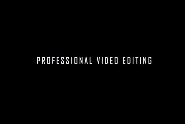 do a professional video editing