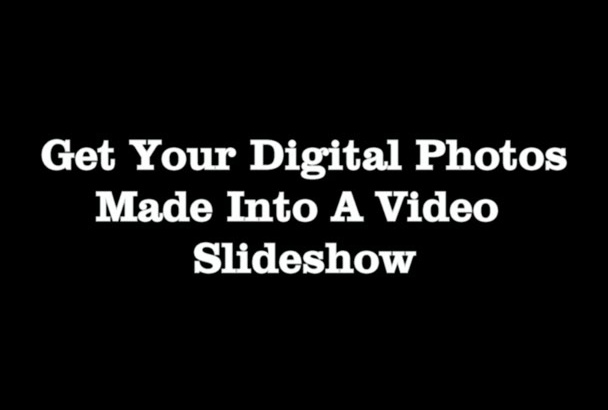 create a slideshow video if you provide the pics