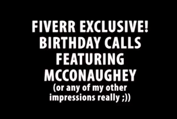 make a BIRTHDAY phone call as Matthew McConaughey or one of my other impressions