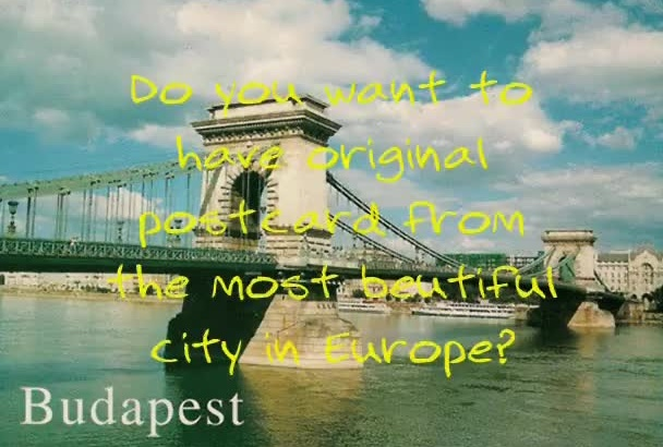 send you a BEAUTIFUL postcard from Budapest, Hungary