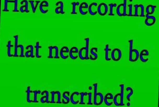 provide an accurate transcription of audio or video
