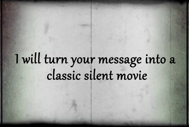 turn your message into VINTAGE Classic Silent Movie Commedy