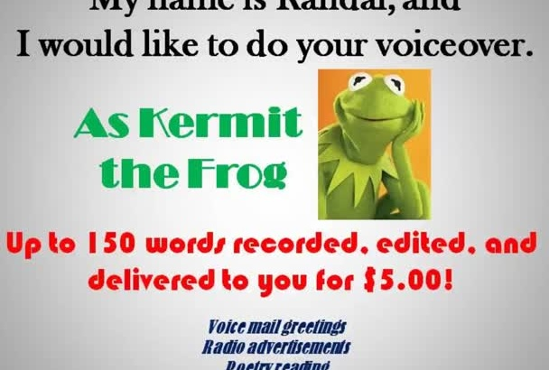 do your voiceover as Kermit the Frog
