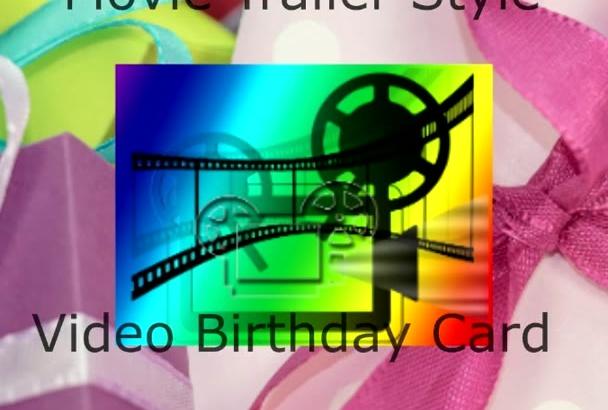 produce a Movie Trailer Style Custom Video Birthday Card