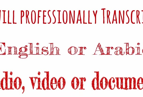 professionally Transcribe English or Arabic audio or video