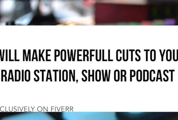 make powerful cuts to your radio station, show of podcast