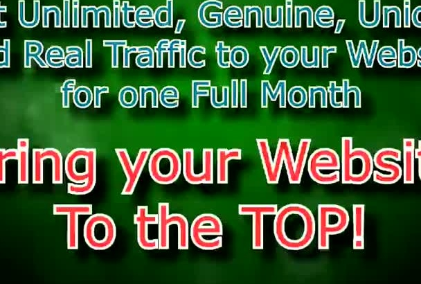 drive UNLIMITED Genuine Unique Real Traffic to your Website for one Full Month