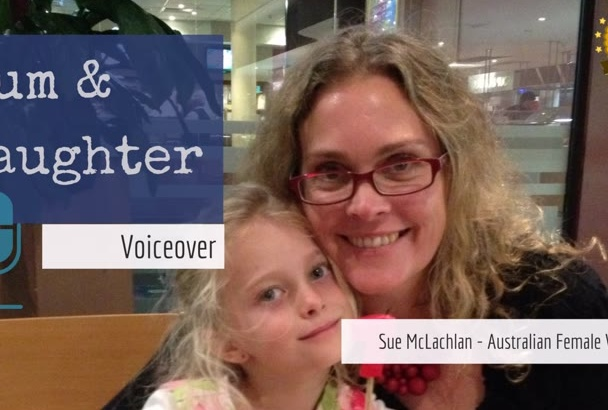 record an Australian Mum and Daughter voiceover