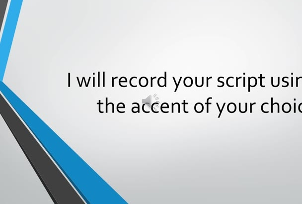 record your script using your choice of accents