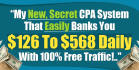 reveal my new secret CPA system that easily banks you 126 to 568 dollars daily