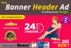 do professional Banner, Header, Ad, Cover