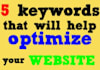 provide 5 keywords that will help optimize your website
