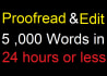 proofread and edit  5000 words in 24hours or less