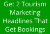 write 2 tourism marketing headlines do your biz copywriting