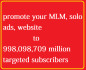 promote your mlm link,website,solo ads to 998,098,709million targeted subscriber
