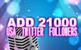 add 21,000+ twitter followers