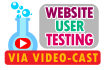 do website user testing and give you a video cast