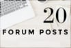 write a total of 20 quality posts to your forum