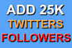 give 25000 twitter followers with a few extra