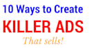 give 10 Ways to Create Killer Ads that Sells