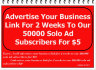 advertise your business link for 2 weeks to our 50000 solo ad subscribers