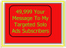49,999 Your Message To My Targeted Solo Ads Subscribers