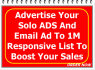 advertise Your Solo ADS And Email Ad To 1M Responsive List To boost Your Sales