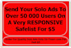 send your solo ad to over 50 000 users on a very RESPONSIVE safelist