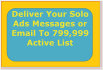 deliver Your Solo Ads Messages or Email To 799,999 Active List