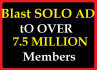 blast SOLO Ad  to my over 7,5MiLLION mail list members