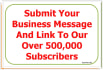 submit your business message and link to our over 500000 subscribers