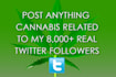 tweet anything Cannabis related to my twitter followers