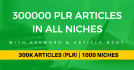 give you 300000 PLR Articles in 1000 Niches