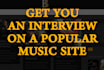 get you an interview on a POPULAR music website