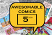 make you comics AWESOMEABLE, you will shit legends