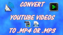 convert YouTube videos to MP4 or MP3