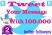 tweet Your Messgae or website to 100,000 twitter followeers