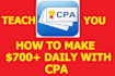 teach you how to make 700plus USD daily with cpa